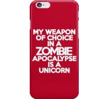My weapon of choice in a Zombie Apocalypse is a unicorn iPhone Case/Skin