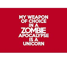 My weapon of choice in a Zombie Apocalypse is a unicorn Photographic Print