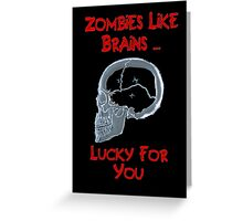 Zombies Like Brains Greeting Card