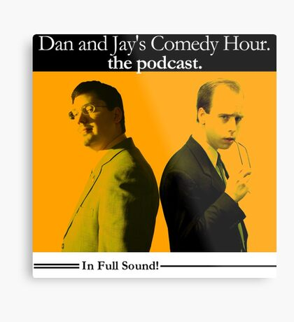 Dan And Jay's Comedy Hour. The Podcast. Metal Print