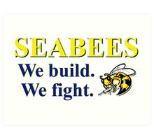 NAVY SEABEES - WE BUILD WE FIGHT! Art Print