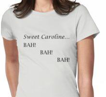 Sweet Caroline... BAH! BAH! BAH! - Neil Diamond Womens Fitted T-Shirt