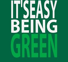 it's easy being green Unisex T-Shirt