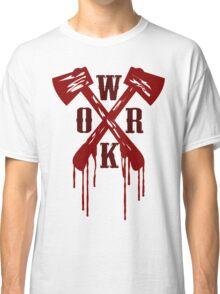 Work Bloody Hard Classic T-Shirt
