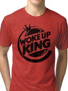 Woke Up Still King Tri-blend T-Shirt