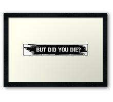 but did you die? Framed Print