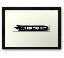 but did you die? Framed Print