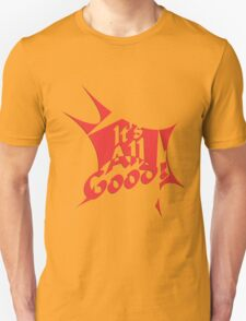 It's all good T-Shirt