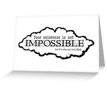 Existence is not impossible Greeting Card