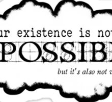 Existence is not impossible Sticker