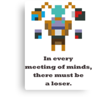 Tinker - In every meeting of minds, there must be a loser Canvas Print