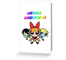 Powerpuff Girls will wreck you! Greeting Card