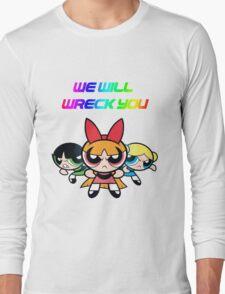 Powerpuff Girls will wreck you! Long Sleeve T-Shirt