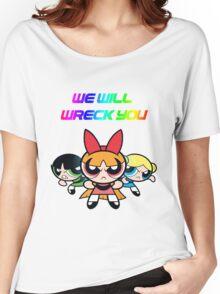Powerpuff Girls will wreck you! Women's Relaxed Fit T-Shirt