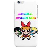 Powerpuff Girls will wreck you! iPhone Case/Skin
