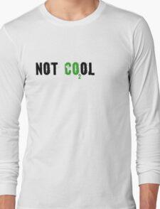Global warming [not cool] Long Sleeve T-Shirt
