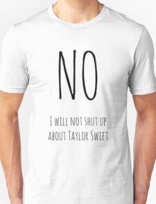 No, I will not shut up about TS (white) Unisex T-Shirt