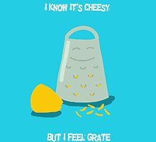 I Know It's Cheesy, But I Feel Grate!  by Misty Lemons
