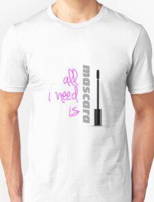 All I need Is Mascara  T-Shirt