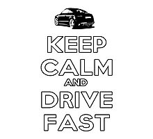 Keep Calm And Drive Fast Photographic Print
