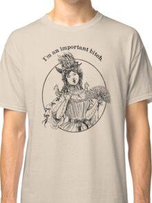 I'm An Important B*tch Classic T-Shirt