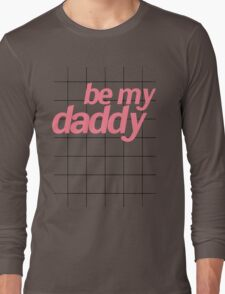 BE MY DADDY Long Sleeve T-Shirt