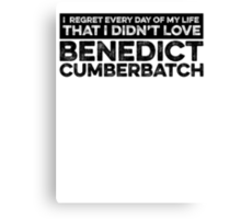 Regret Every Day - Benedict Cumberbatch Canvas Print