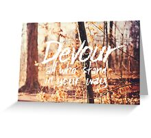 Devour All Who Stand In Your Way (Walk) Greeting Card