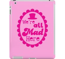 We're ALL MAD here with top hat iPad Case/Skin