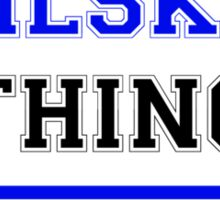 It's a WILSKER thing, you wouldn't understand !! Sticker