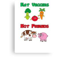Eat Veggies Not Friends Canvas Print