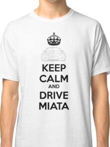 Keep Calm And Drive Miata NC Classic T-Shirt