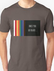 Once you go black T-Shirt