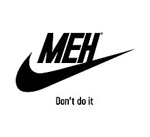 MEH, Don't do it! Photographic Print