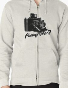 Are you a photographer?????? Zipped Hoodie
