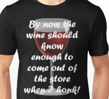 By now the wine should know enough to come out of Unisex T-Shirt