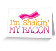 I'm shakin my BACON funny dance design Greeting Card