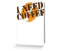 I NEED COFFEE with coffee bean hipster Greeting Card