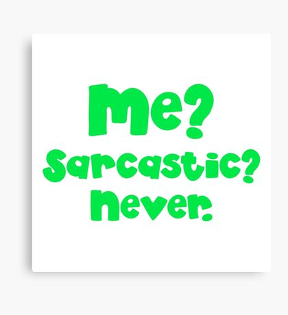 Me? Sarcastic? NEVER. in green Canvas Print