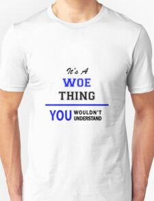 It's a WOE thing, you wouldn't understand !! T-Shirt