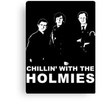 Chillin' With The Holmies Canvas Print