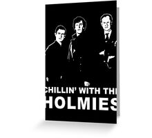 Chillin' With The Holmies Greeting Card