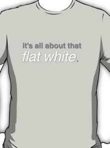 It's all about that flat white. T-Shirt