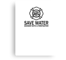 Save Water - Shower With A Firefighter Canvas Print