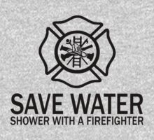 Save Water - Shower With A Firefighter by sophiafashion