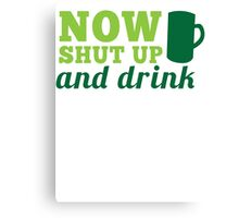 Now SHUT up and DRINK with pint Canvas Print