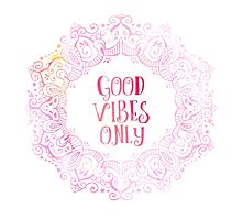 Good Vibes Only  print by Pranatheory