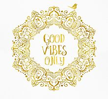 Good Vibes Only Golden by Pranatheory