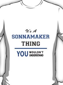 It's a SONNAMAKER thing, you wouldn't understand !! T-Shirt