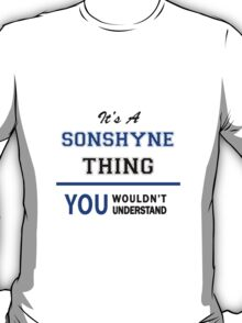 It's a SONSHYNE thing, you wouldn't understand !! T-Shirt